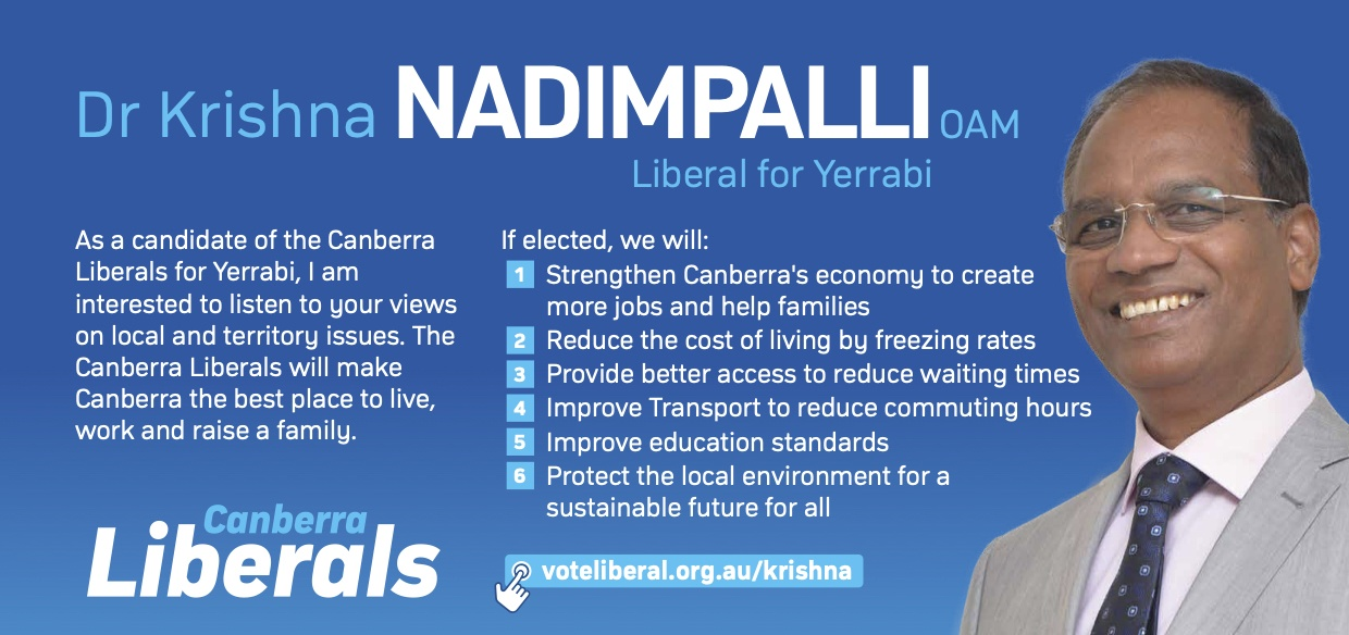 Dr Krishna NADIMPALLIOAM Liberal for Yerrabi. As a candidate of the Canberra Liberals for Yerrabi, I am interested to listen to your views on local and territory issues. The Canberra Liberals will make Canberra the best place to live, work and raise a family. If elected, we will: 